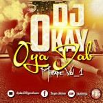 Mixtape: DJ Okay – Oya Dab Hottest Unleashed Mix