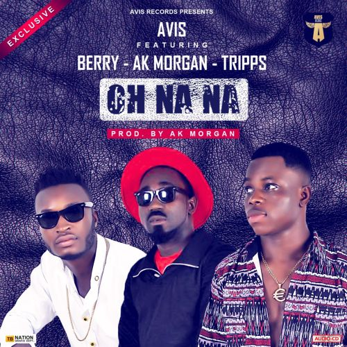 Avis Records - Oh na na Ft. Berry x Ak Morgan x Tripps