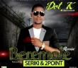 Dot K Ft. Seriki & 2Point – Beremole (Remix)