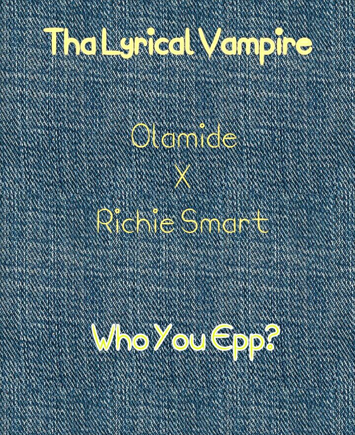 Olamide – Who You Epp ft Richie Smart