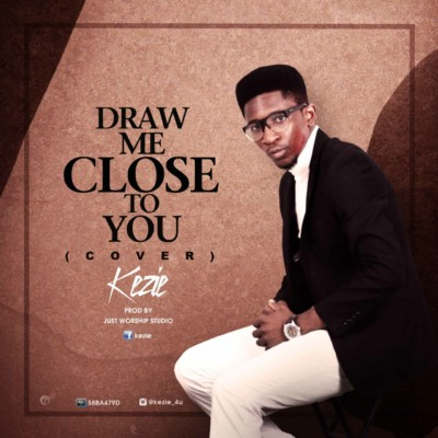 Kezie - Draw Me Close To You