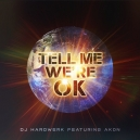 DJ Hardwerk Ft. Akon - Tell Me We're Ok