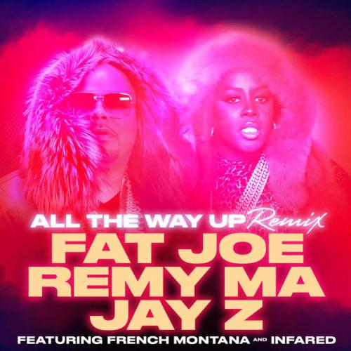Fat Joe & Remy Ma Ft. Jay Z, French Montana & Infared - All The Way Up (Remix)