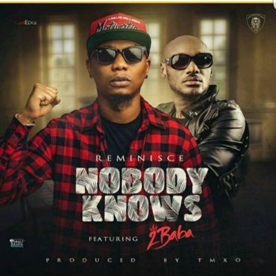 Reminisce ft. 2Baba - Nobody Knows mp3 download