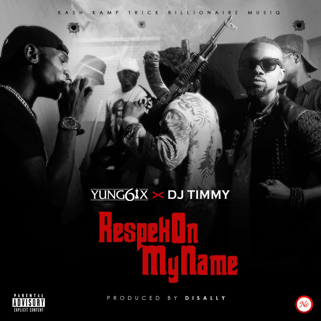 Yung6ix x DJ Timmy - Respek On My Name (Prod. Disally)