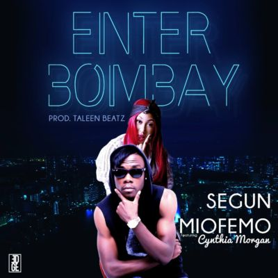 Segun Miofemo - Enter Bombay ft. Cynthia Morgan