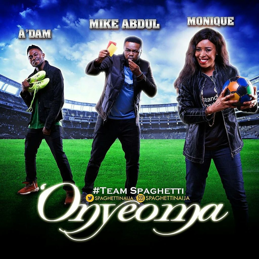 oMike Abdul – Onyeoma ft. A'dam & MoniQue