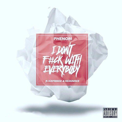 Phenom - I Don't F**k With Everybody ft. Ice Prince & Reminisce