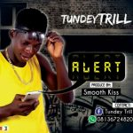 Download: TundeyTrill – Alert (Prod. SmoothKiss)