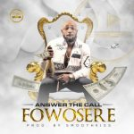 Download: Fowosere – Answer The Call (Prod. Smoothkiss)