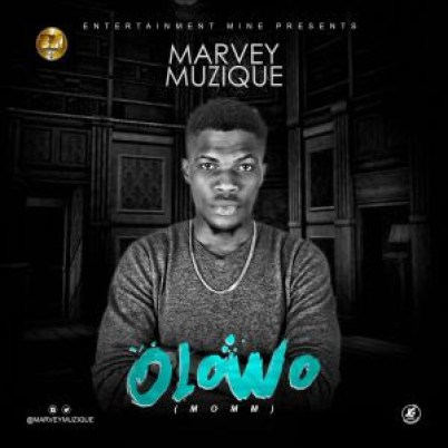 Marvey Muzique – Olowo (MOMM)