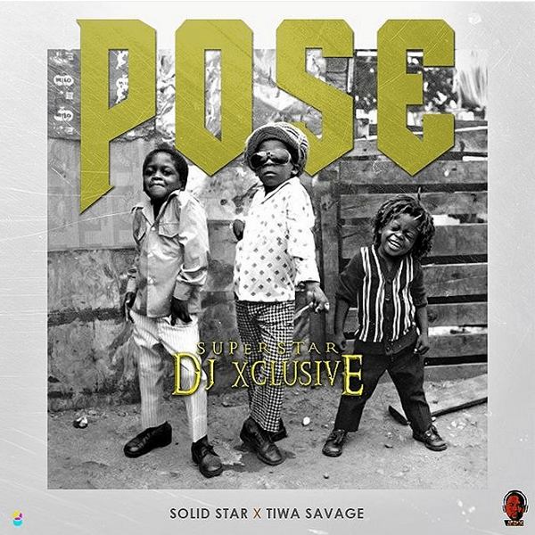 Pose By DJ Xclusive Ft Solid Star & Tiwa Savage