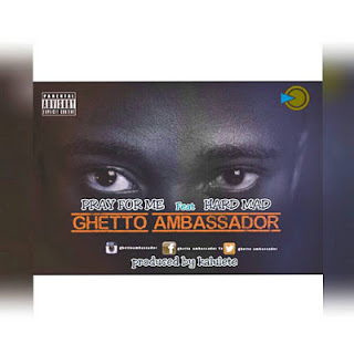 Pray For Me By Ghetto Ambassador Ft Hard Mad