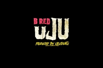 [MUSIC] B-Red - Uju (Prod. By Krizbeatz)