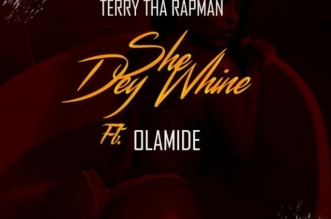 """Terry Tha Rapman - """"She Dey Whine"""" Ft. Olamide"""