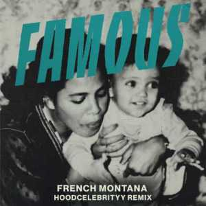 French Montana Ft. Hoodcelebrityy – Famous [Remix]