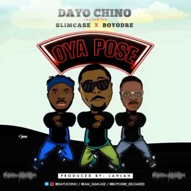Download MP3 :- OYA POSE - Dayo Chino Ft #SLIMCASE & BOYODRE