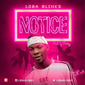 Download MUSIC: Loba Blinks   Notice (Prod. by Portrezy) PHOTO 2018 12 04 18 09 54 300x300 mp3 mp4 GurusFiles.Com.Ng