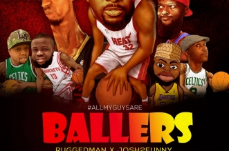 Ruggedman ft. Josh2Funny - All My Guys Are Ballers
