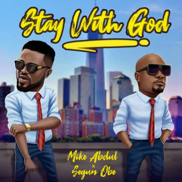 Mike Abdul Ft. Segun Obe - Stay With GOD