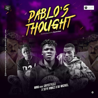 DOWNLOAD MP3: MNG ft Crystylez, Seyi Vibez, Dj Wizkel - Pablo's Thought