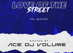 "Ace DJ Volume releases two New Mixtape ""Love Of The Street + OG Mixtape"""