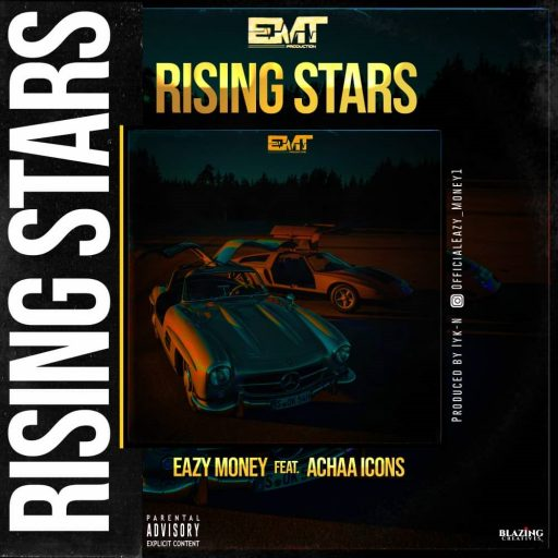 Eazy Money - Rising Stars Ft. Achaa Icons